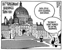 """B.C.'s Parliament Buildings turn 100: Such style, such elegance, such grace."" ""Too bad it hasn't rubbed off on the occupants."""